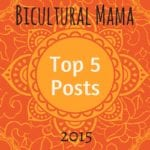 Bicultural Mama Top 5 Posts in 2015