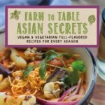 Farm to Table Asian Secrets Vegan and Vegetarian Recipe Book